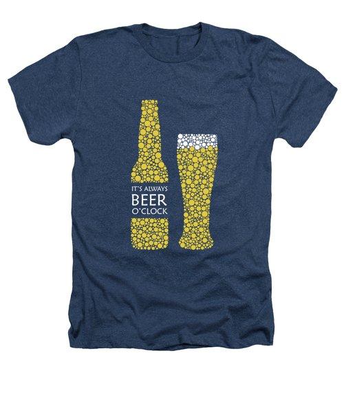 Its Always Beer Oclock Heathers T-Shirt