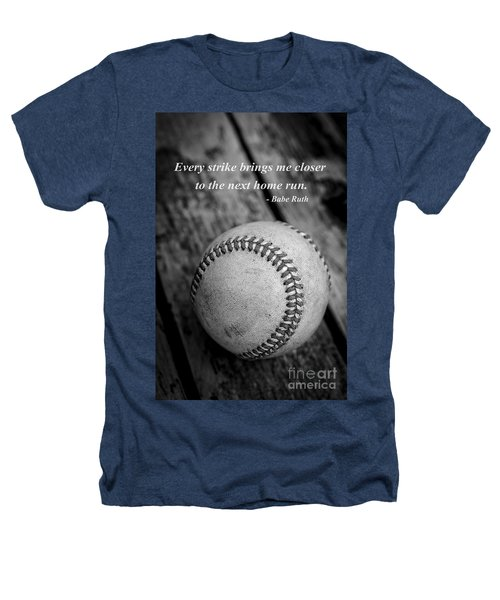 Babe Ruth Baseball Quote Heathers T-Shirt by Edward Fielding