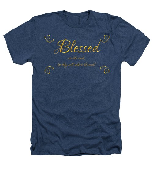 Beatitudes Blessed Are The Meek For They Will Inherit The Earth Heathers T-Shirt by Rose Santuci-Sofranko