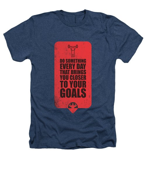 Do Something Every Day Gym Motivational Quotes Poster Heathers T-Shirt by Lab No 4