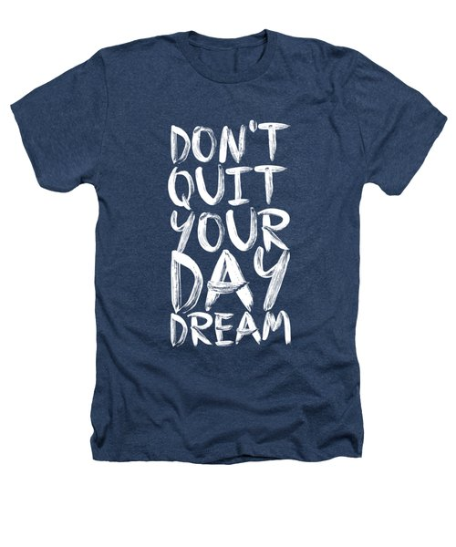 Don't Quite Your Day Dream Inspirational Quotes Poster Heathers T-Shirt by Lab No 4