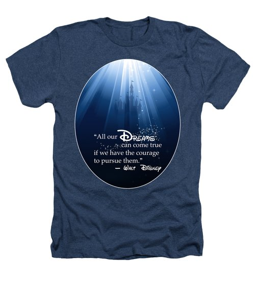 Dreams Can Come True Heathers T-Shirt by Nancy Ingersoll