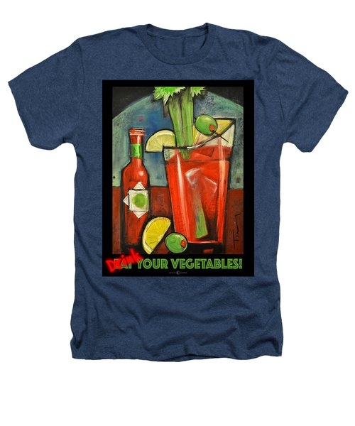 Drink Your Vegetables Poster Heathers T-Shirt by Tim Nyberg
