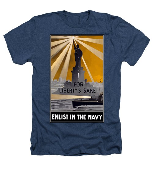 Enlist In The Navy - For Liberty's Sake Heathers T-Shirt