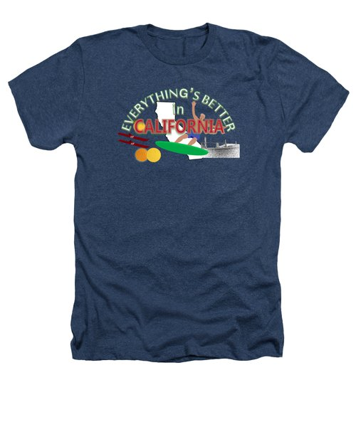 Everything's Better In California Heathers T-Shirt by Pharris Art