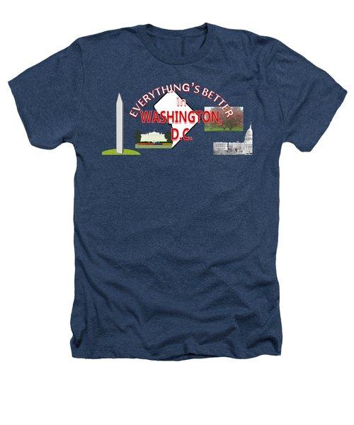 Everything's Better In Washington, D.c. Heathers T-Shirt by Pharris Art