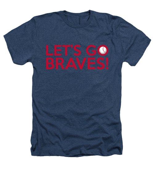 Let's Go Braves Heathers T-Shirt by Florian Rodarte