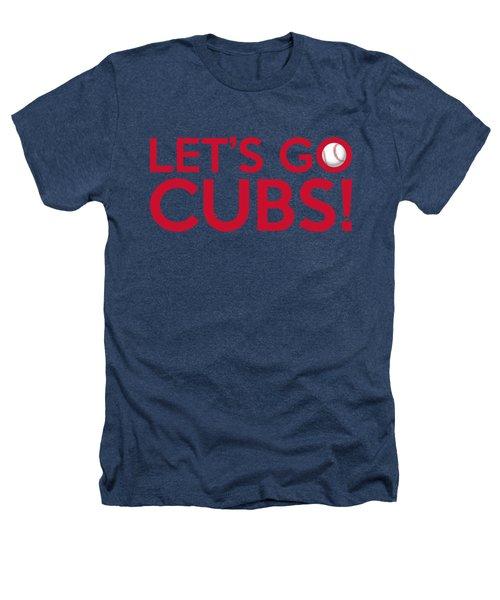 Let's Go Cubs Heathers T-Shirt by Florian Rodarte