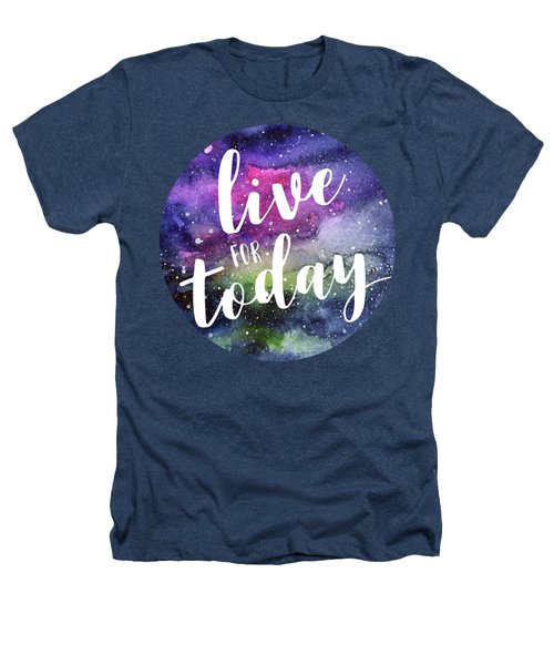 Live For Today Galaxy Watercolor Typography  Heathers T-Shirt