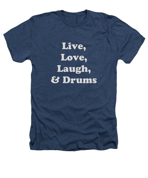 Live Love Laugh And Drums 5603.02 Heathers T-Shirt by M K  Miller