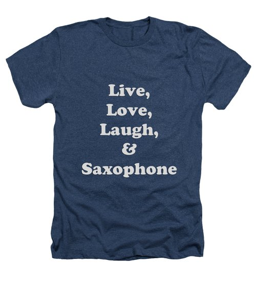 Live Love Laugh And Saxophone 5599.02 Heathers T-Shirt by M K  Miller
