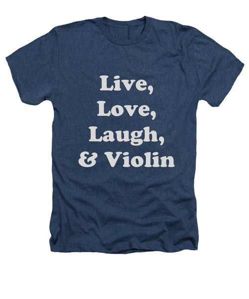 Live Love Laugh And Violin 5612.02 Heathers T-Shirt by M K  Miller
