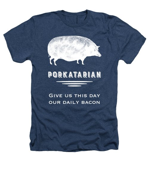 Porkatarian Give Us Our Bacon Heathers T-Shirt by Antique Images