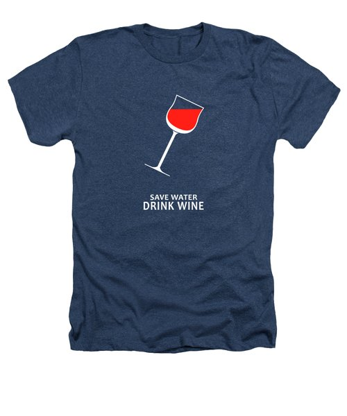Save Water Drink Wine Heathers T-Shirt