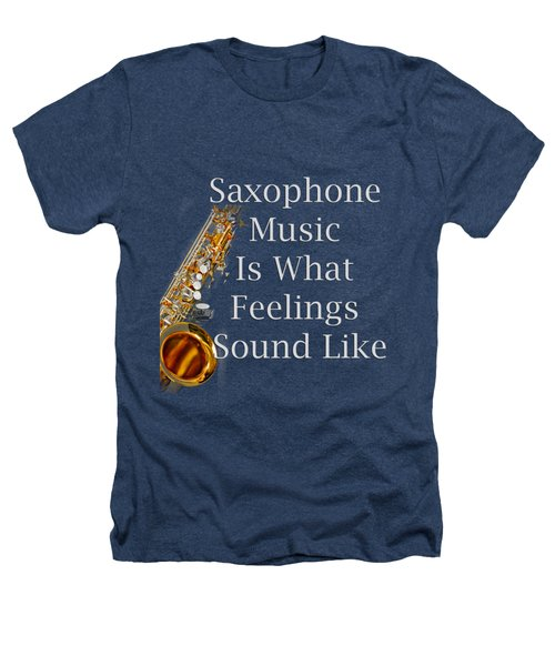 Saxophone Is What Feelings Sound Like 5581.02 Heathers T-Shirt by M K  Miller