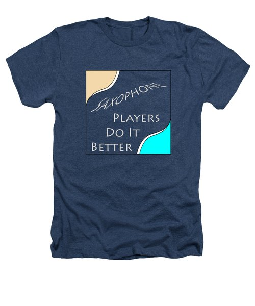 Saxophone Players Do It Better 5643.02 Heathers T-Shirt by M K  Miller