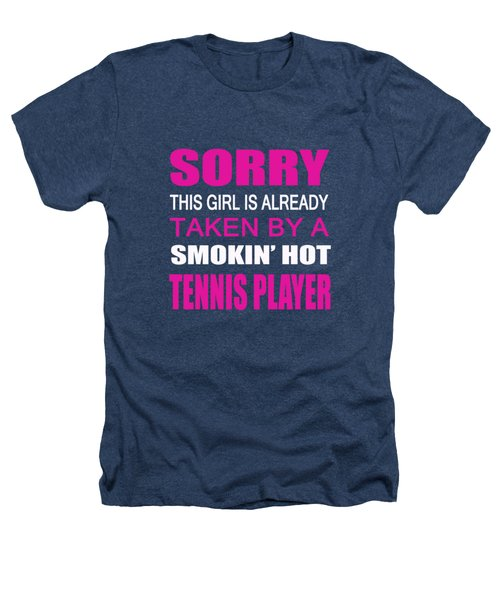 Taken By A Tennis Player Heathers T-Shirt by Sophia