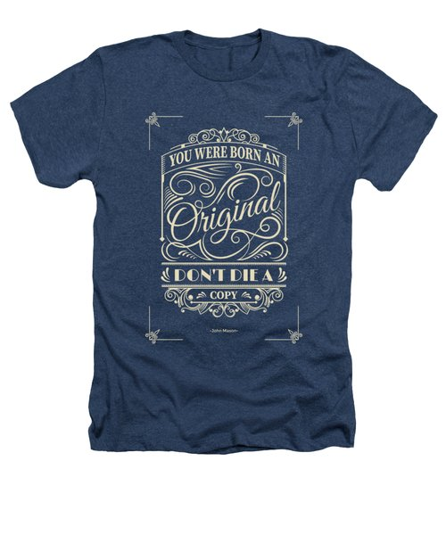 You Were Born An Original Motivational Quotes Poster Heathers T-Shirt by Lab No 4