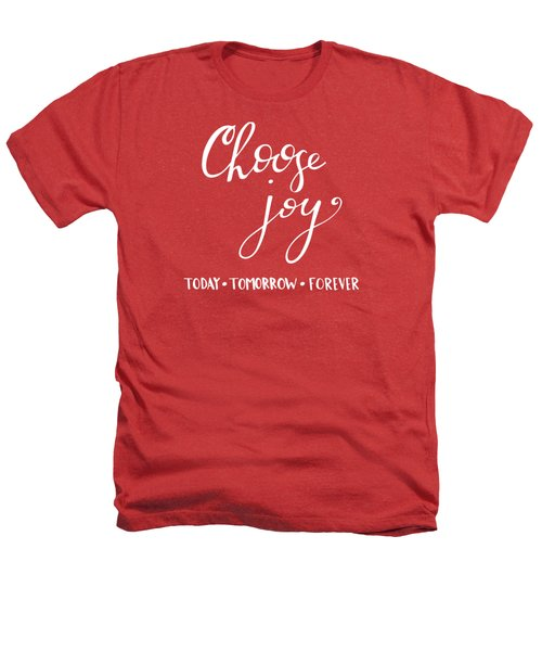Choose Joy Heathers T-Shirt by Nancy Ingersoll