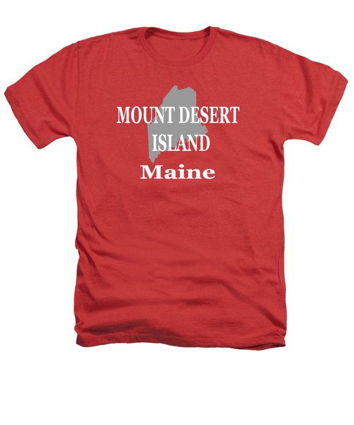 Mount Desert Island Maine State City And Town Pride  Heathers T-Shirt