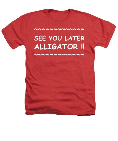 See You Later Alligator Heathers T-Shirt by Michelle Saraswati