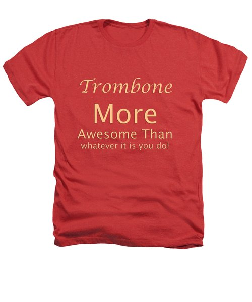 Trombones More Awesome Than You 5558.02 Heathers T-Shirt by M K  Miller