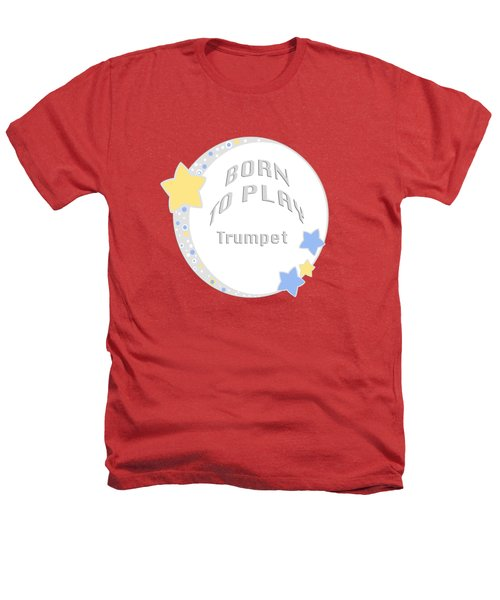Trumpet Born To Play Trumpet 5677.02 Heathers T-Shirt by M K  Miller