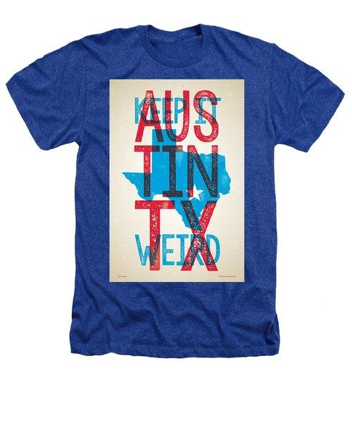Austin Texas - Keep Austin Weird Heathers T-Shirt by Jim Zahniser