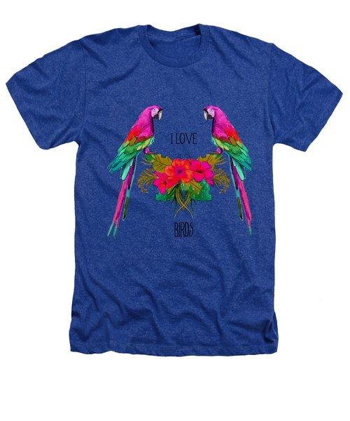 I Love Birds Heathers T-Shirt