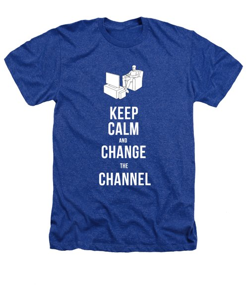 Keep Calm And Change The Channel Tee Heathers T-Shirt by Edward Fielding