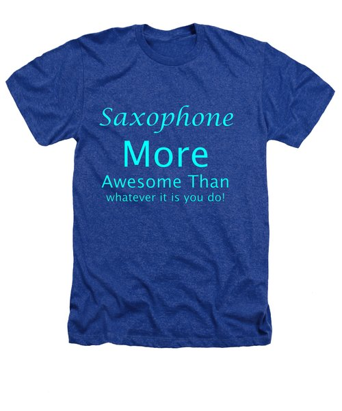 Saxophone More Awesome Than You 5554.02 Heathers T-Shirt by M K  Miller