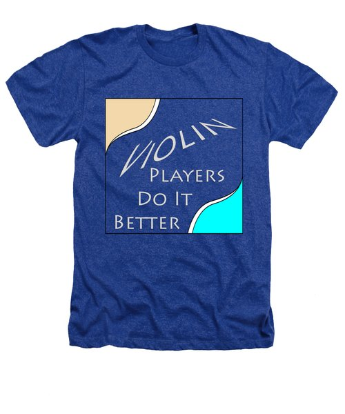 Violin Players Do It Better 5657.02 Heathers T-Shirt by M K  Miller