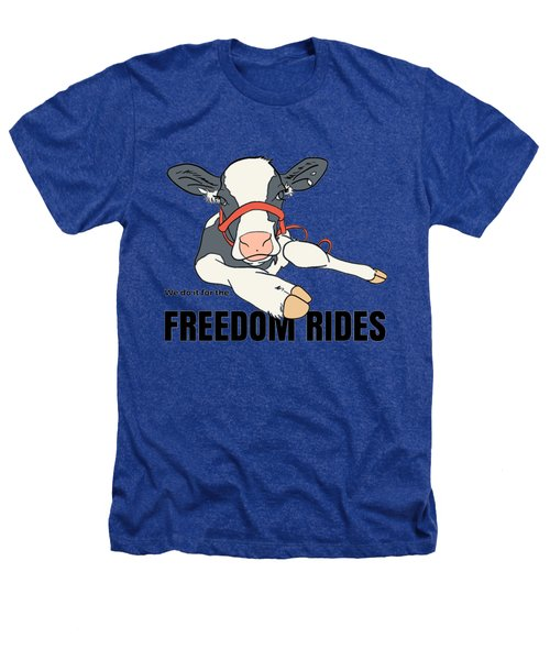 We Do It For The Freedom Rides Heathers T-Shirt