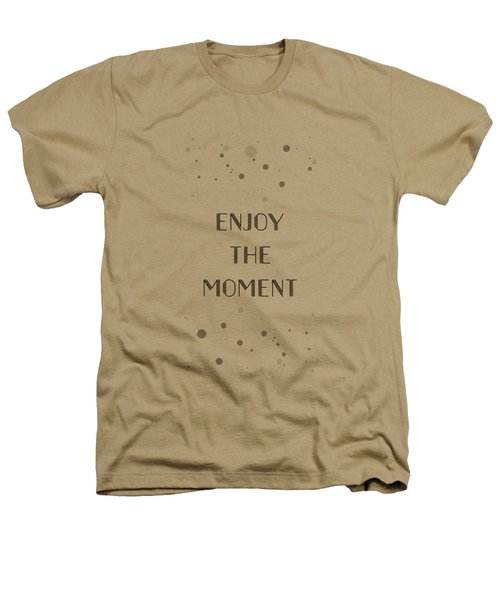 Text Art Enjoy The Moment Heathers T-Shirt