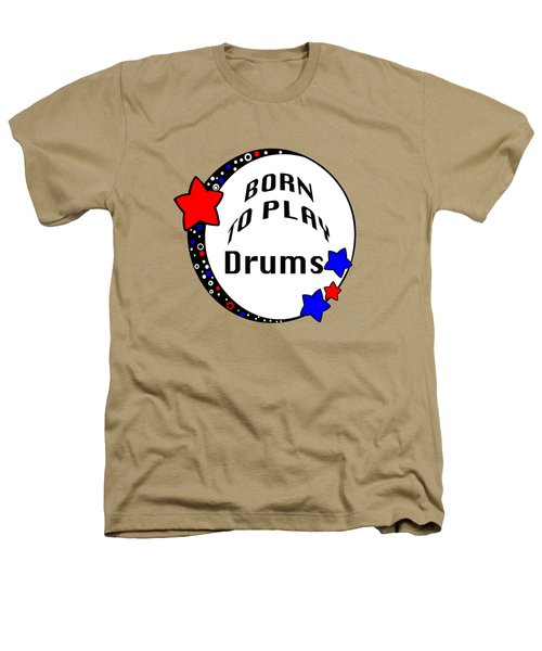 Drum Born To Play Drum 5672.02 Heathers T-Shirt by M K  Miller