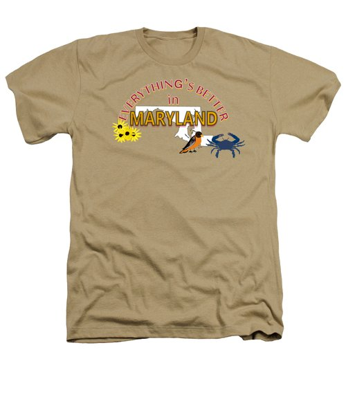Everything's Better In Maryland Heathers T-Shirt