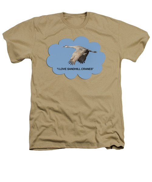I Love Sandhill Cranes Heathers T-Shirt by Thomas Young