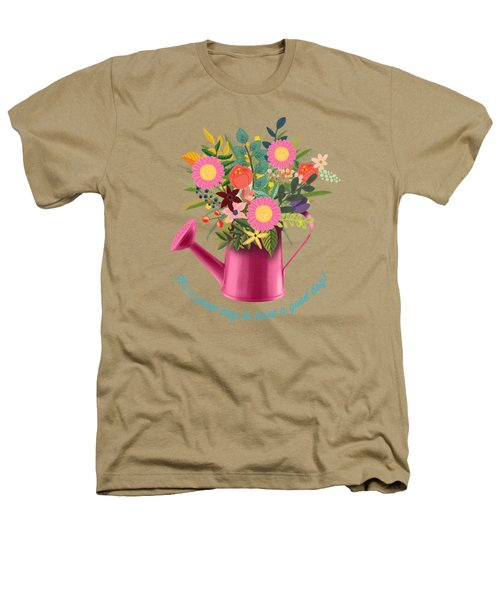 It Is A Good Day To Have A Good Day Heathers T-Shirt