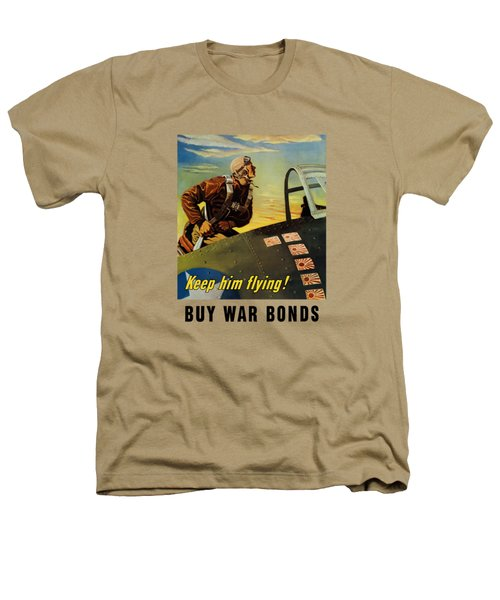 Keep Him Flying - Buy War Bonds  Heathers T-Shirt