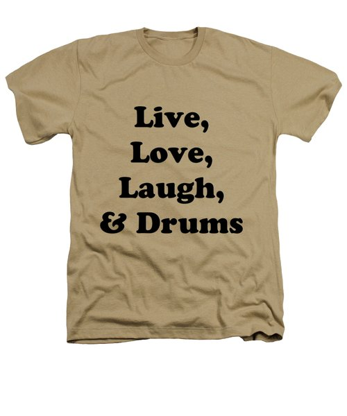 Live Love Laugh And Drums 5602.02 Heathers T-Shirt by M K  Miller
