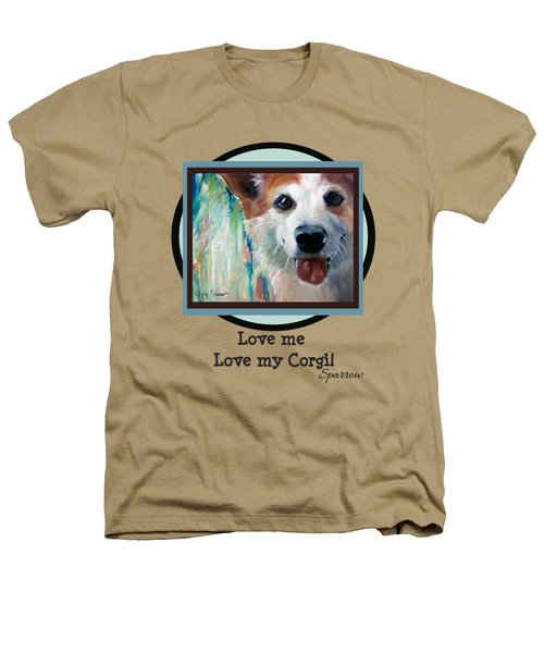 Love Me Love My Corgi Heathers T-Shirt