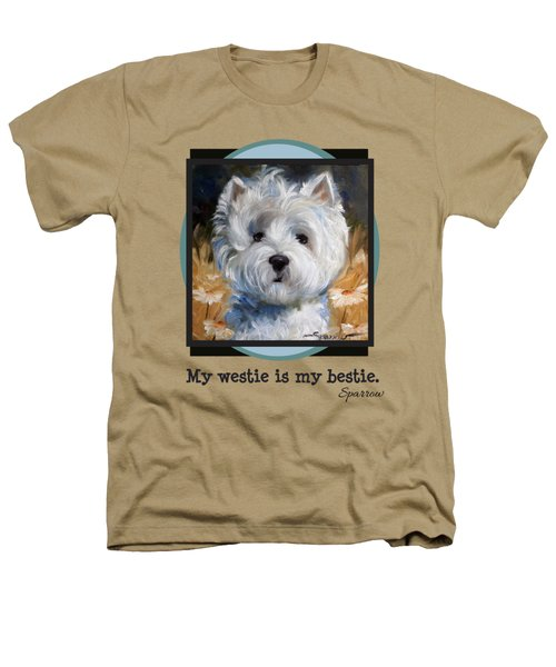 My Westie Is My Bestie Heathers T-Shirt