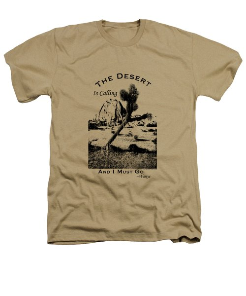 The Desert Is Calling And I Must Go - Black Heathers T-Shirt by Peter Tellone