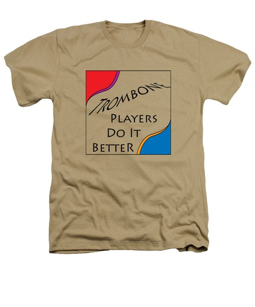 Trombone Players Do It Better 5650.02 Heathers T-Shirt by M K  Miller