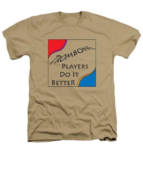 Trombone Players Do It Better 5650.02 Heathers T-Shirt by M K  Miller