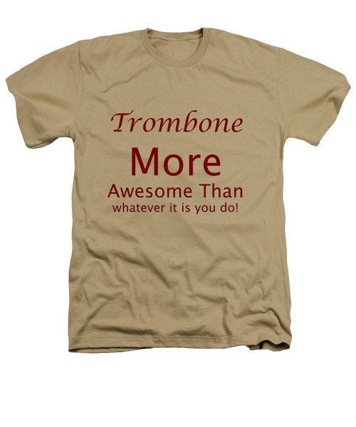 Trombones More Awesome Than You 5557.02 Heathers T-Shirt by M K  Miller