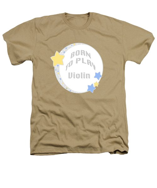 Violin Born To Play Violin 5681.02 Heathers T-Shirt by M K  Miller