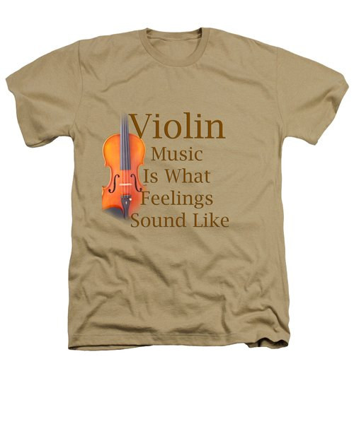 Violin Is What Feelings Sound Like 5588.02 Heathers T-Shirt by M K  Miller