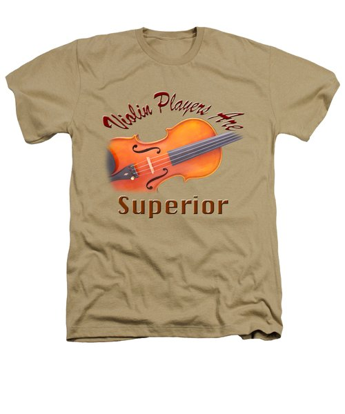 Violin Players Are Superior Heathers T-Shirt