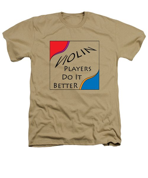 Violin Players Do It Better 5656.02 Heathers T-Shirt by M K  Miller